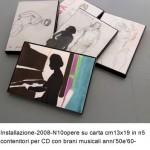 Installazione 2008 n10 opere su carta cm13x19 in n5 contenitori porta cd con brani musicali anni '50 e '60